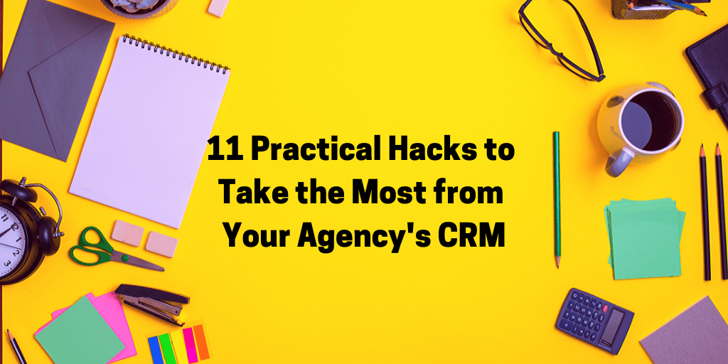 11 Practical Hacks to Make the Most of Your Agency's CRM