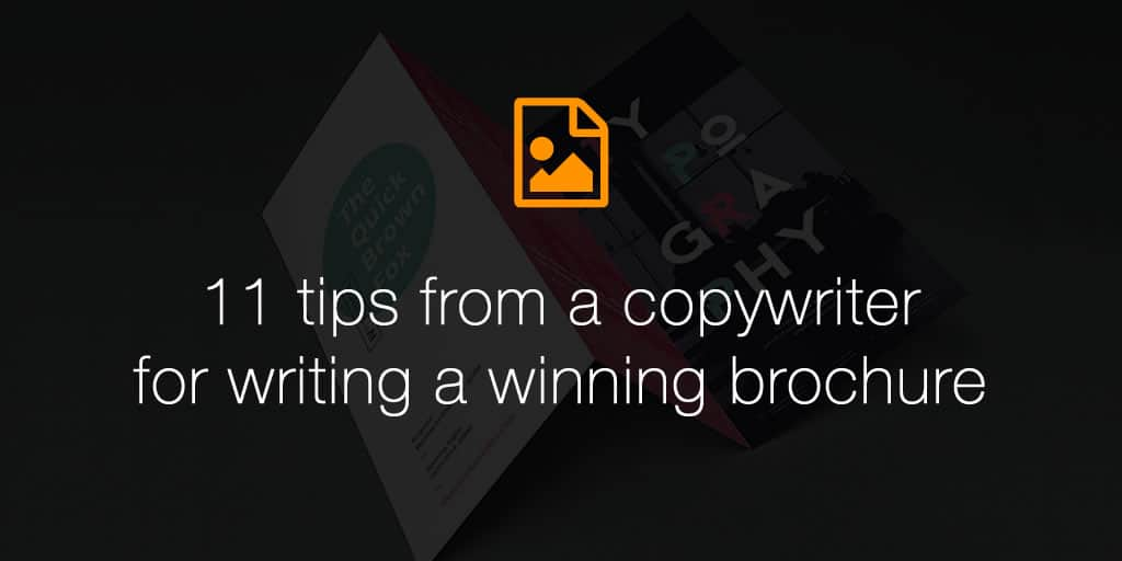 11 tips from a copywriter for writing a winning brochure