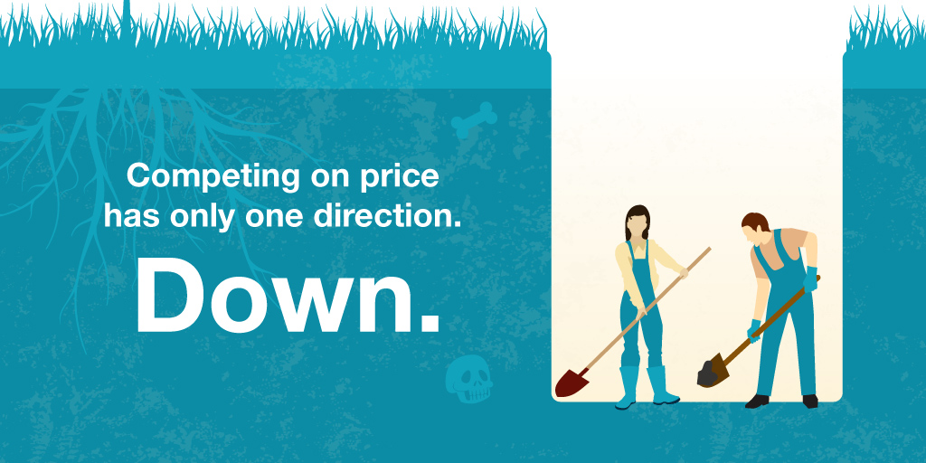 Competing on price has only one direction. Down.