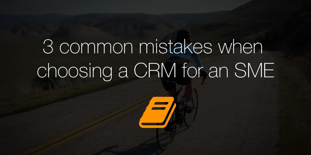3 common mistakes when choosing a CRM for a small business