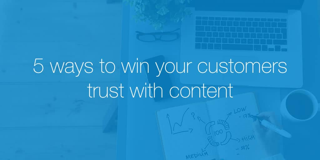 5 ways to win your customers trust with content