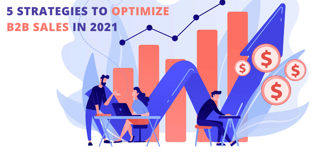 5 Strategies to Optimize B2B Sales in 2021