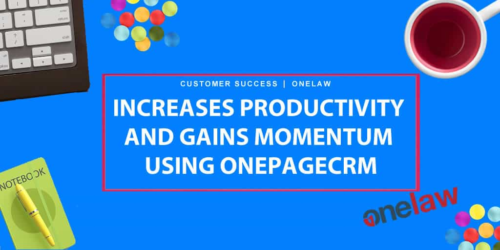 OneLaw increases productivity and gains momentum using OnePageCRM