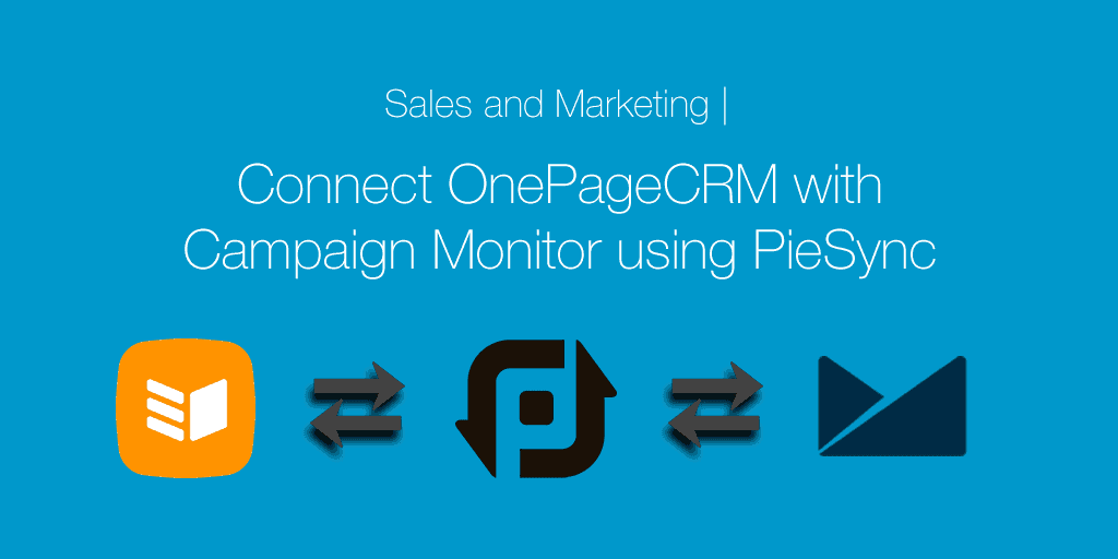 Connect OnePageCRM with Campaign Monitor using PieSync