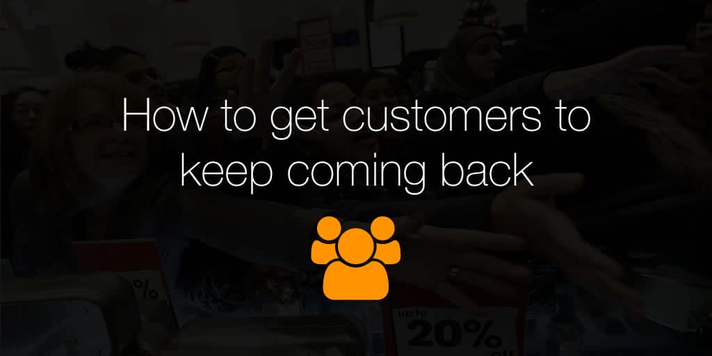 How to get customers to keep coming back
