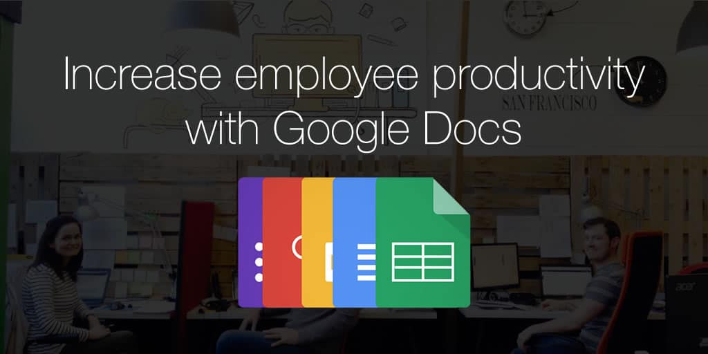 Increase employee productivity with Google Docs