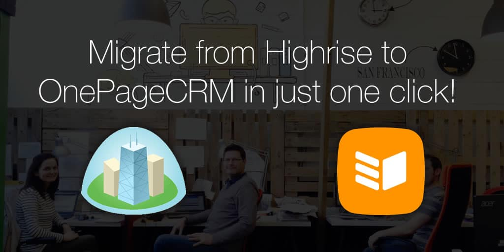 Migrate from Highrise to OnePageCRM