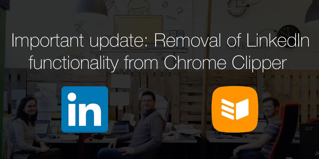 Important Update: Removal of LinkedIn functionality from Chrome Clipper