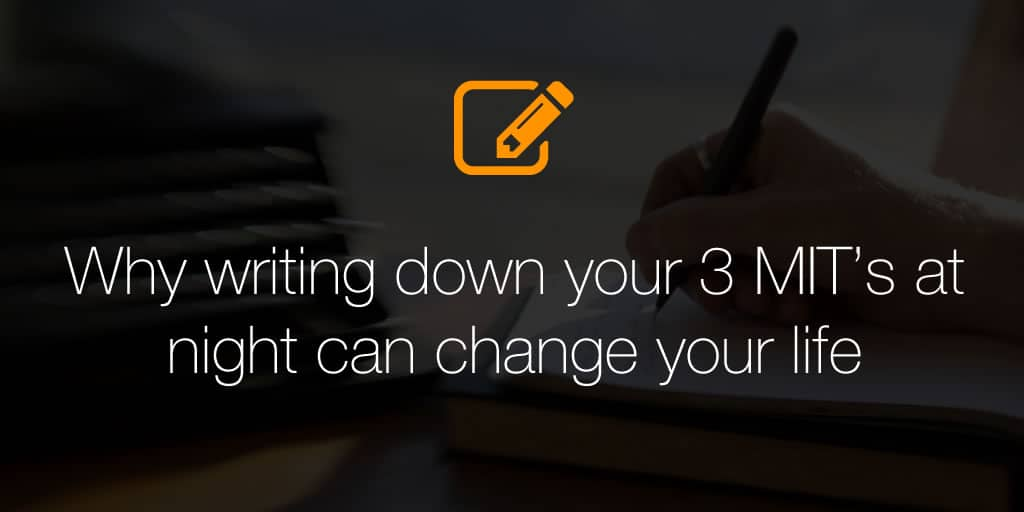 Why writing down your 3 MIT's at night can change your life