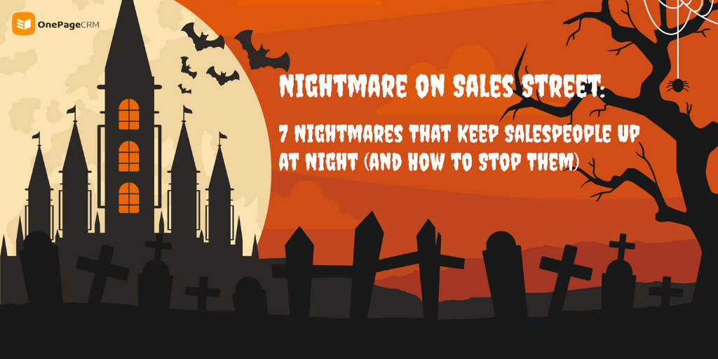 Nightmares That Keep Salespeople Up at Night from OnePageCRM