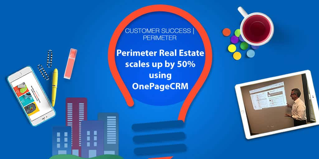 Perimeter Real Estate Scales Up by 50% Using OnePageCRM!