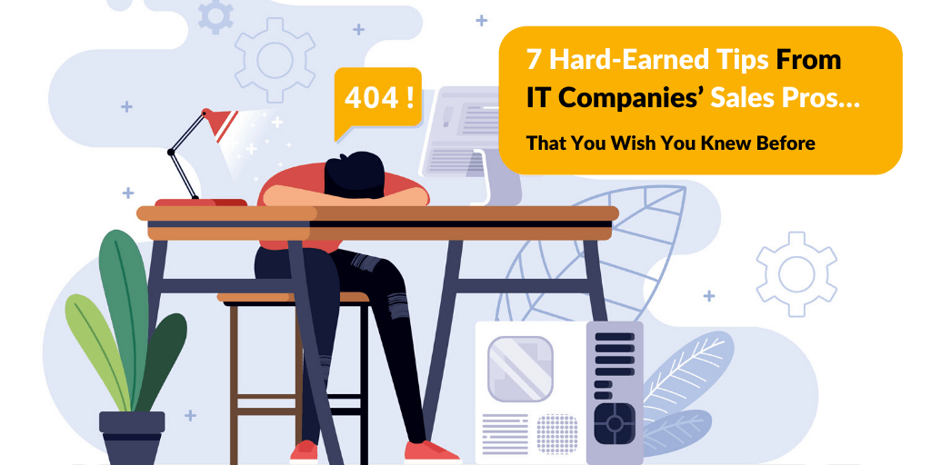 7 Hard-Earned Tips From IT Companies' Sales Pros…That You Wish You Knew Before