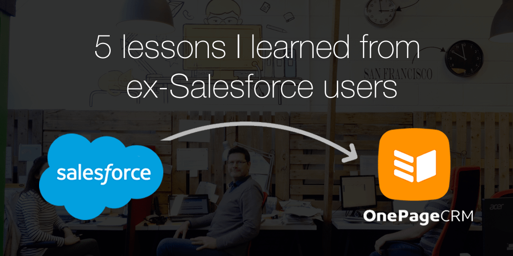 5 lessons I learned from ex-Salesforce users