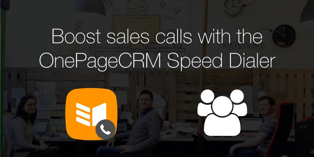Boost sales calls with the OnePageCRM Speed Dialer