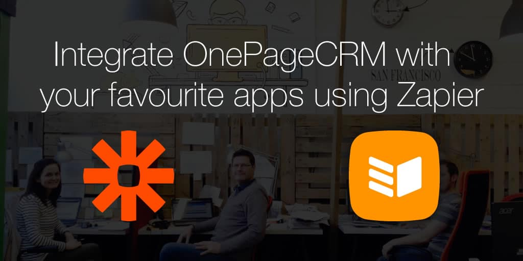 Integrate OnePageCRM with your favourite apps using Zapier