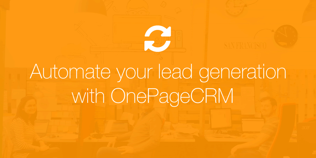 Automate your lead generation with OnePageCRM