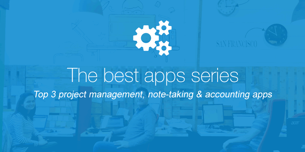 The best 3 apps for project management, note-taking and accounting