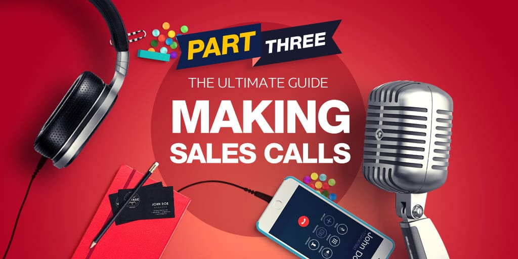 How to make sales calls [The Ultimate Guide] – Part 3