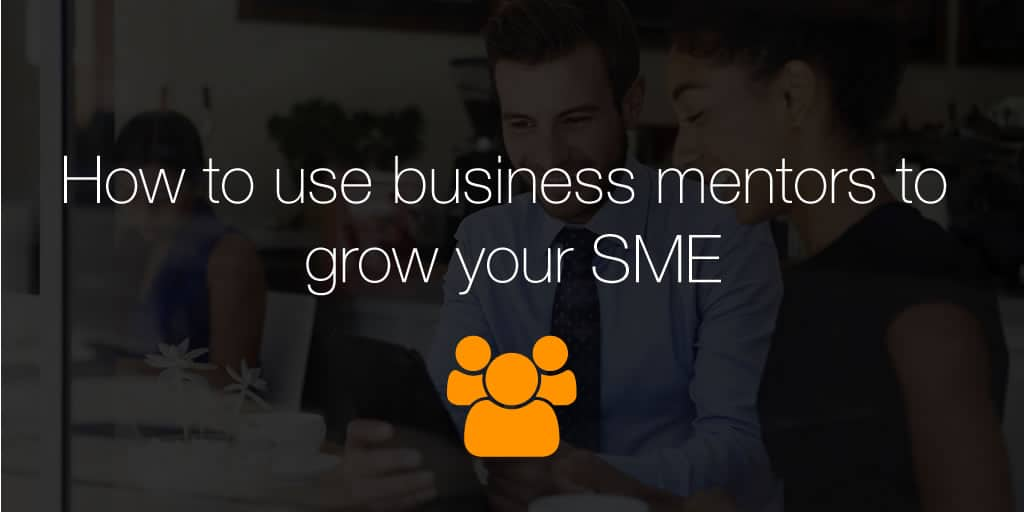 How to use business mentors to grow your SME