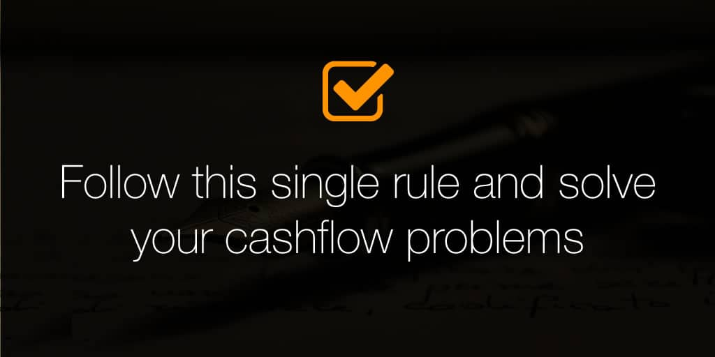 Follow this single rule and solve your cashflow problems