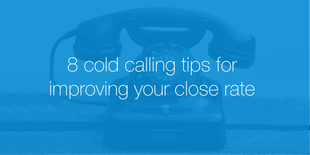 8 cold calling tips for improving your close rate