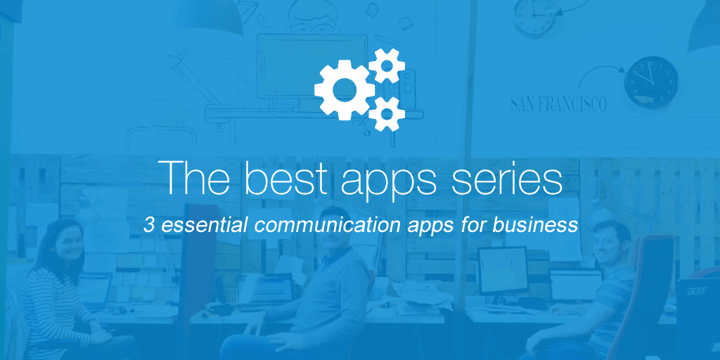 The 3 essential communication apps for small business