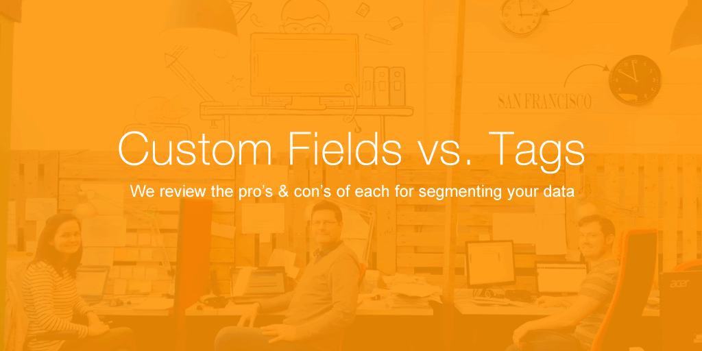 Custom Fields or Tags to best segment your data?