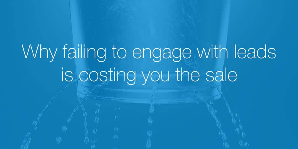 Why failing to engage with leads is costing you the sale