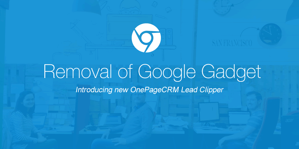 Removal of Google Gadget for new OnePageCRM Lead Clipper