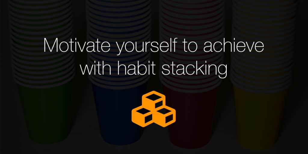 Motivate yourself to achieve with habit stacking