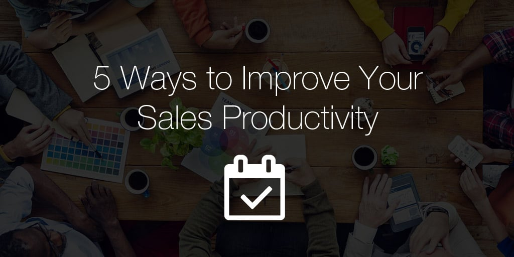5 ways to improve your sales productivity
