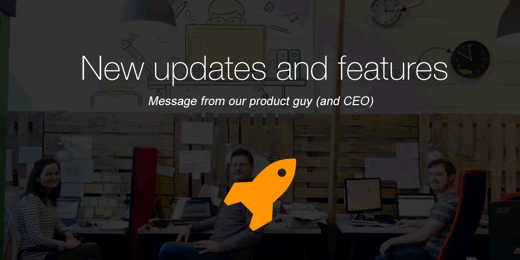 New updates and features roll out: Message from our product guy (and CEO)