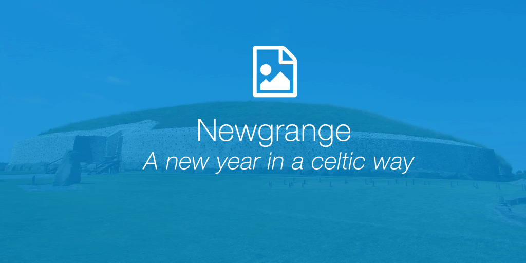 Newgrange – A New Year in a Celtic Way
