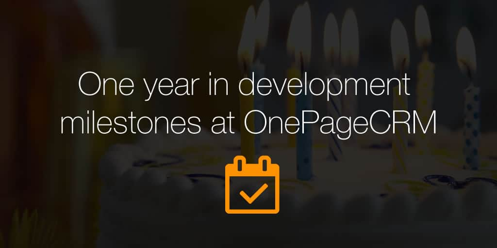 One year in development milestones at OnePageCRM