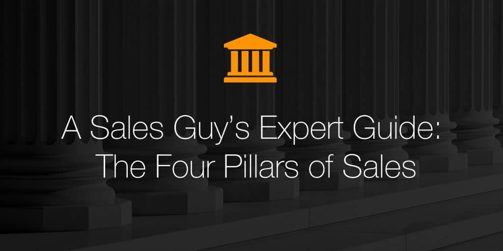 A Sales Guy's Expert Guide: The Four Pillars of Sales