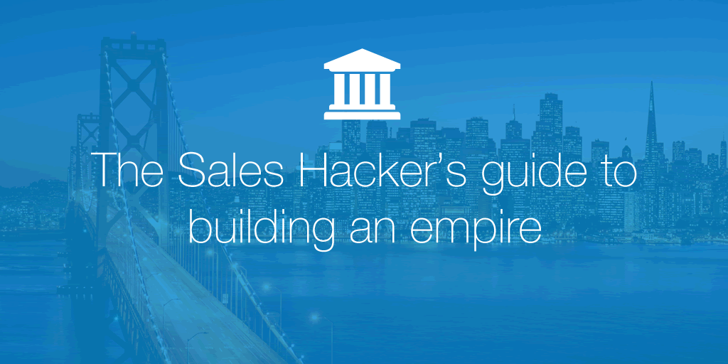 The Sales Hackers guide to building a sales empire