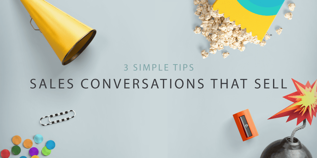3 simple tips for sales conversations that sell