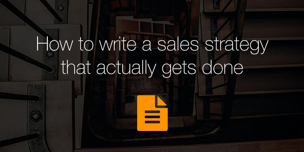 How to write a sales strategy that actually gets done