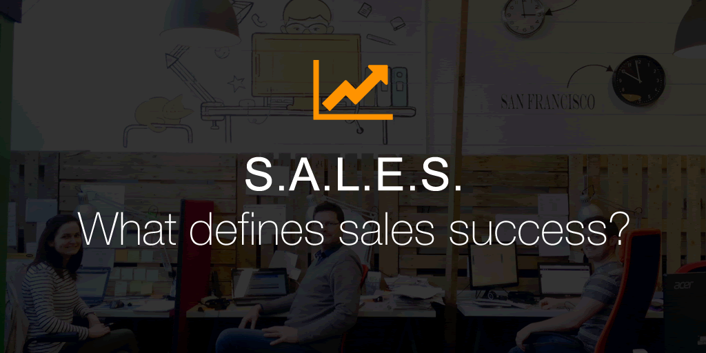 S.A.L.E.S. – What defines sales success?