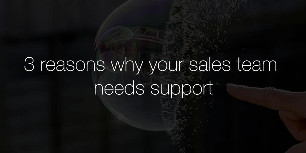 3 reasons why your sales team needs support