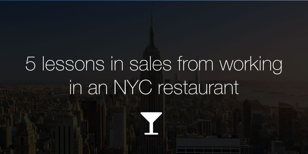 5 lessons in sales from working in a busy NYC restaurant